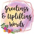 Greetings & Uplifting Words