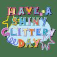 have a shiny glittery day